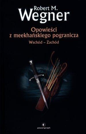 Robert M. Wegner Opowie¶ci z meekha?skiego pogranicza tom 2. Wschód - Zachód (doc)