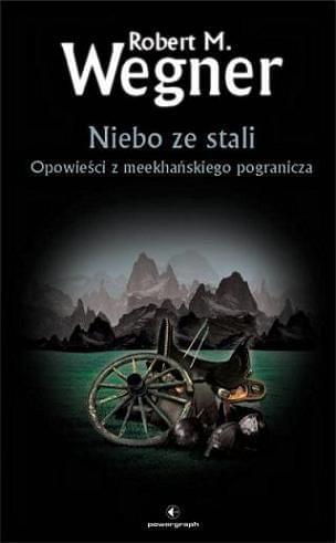 Wegner Robert M. Opowie¶ci z meekha?skiego pogranicza tom 3 Niebo ze stali (rtf)